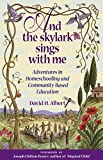 And the Skylark Sings with Me: Adventures in Homeschooling and Community-Based Education
