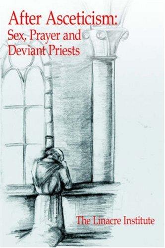After Asceticism: Sex, Prayer and Deviant Priests -