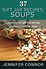 37 Gift Jar Recipes: Soups Inexpensive, DIY gifts that will make you more popular than Santa.  Imagine making a delicious, beautiful gift jar for your friends and family. You watch them open their gift. They smile from receiving such a though...