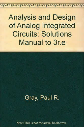 Analysis and Design of Analog Integrated Circuits: Solutions Manual to 3r.e by Paul R. Gray (1992-08-03)