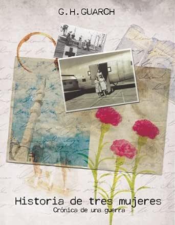 Historia de tres mujeres. Crónica de una guerra. eBook: Guarch ...