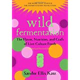 Wild Fermentation: The Flavor, Nutrition, and Craft of Live-Culture Foods, 2nd Edition