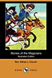 Stories of the Magicians, Alfred J. Church, 1409920585