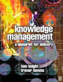 Knowledge Management - A Blueprint for Delivery, Knight, Tom and Howes, Trevor, 075064902X