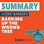 Summary of Eric Barker's Barking Up the Wrong Tree: Key Takeaways & Analysis | Sumoreads