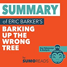 Summary of Eric Barker's Barking Up the Wrong Tree: Key Takeaways & Analysis Audiobook by Sumoreads Narrated by Serena Travis