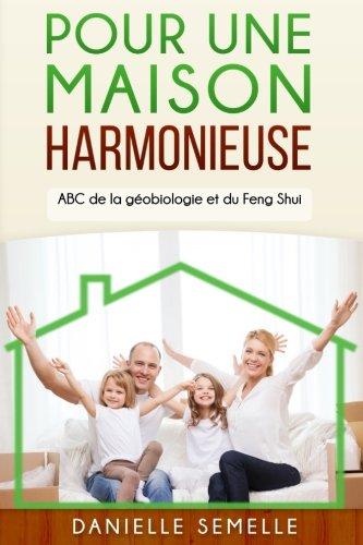 Pour une maison harmonieuse: ABC de la géobiologie et du feng-shui (French Edition) pdf epub