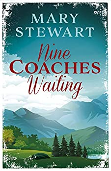 Nine Coaches Waiting: The twisty, unputdownable romantic suspense classic by [Stewart, Mary]