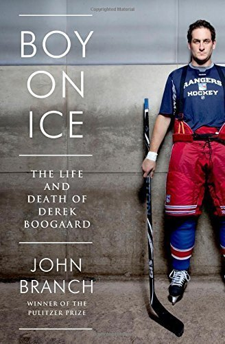 Boy on Ice: The Life and Death of Derek Boogaard by Branch, John (2014) Hardcover