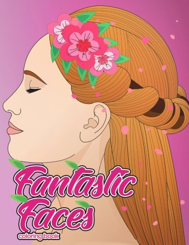 Fantastic Faces Coloring Book: Featuring 30 Flower Girls, Boss Babes, Kawaii Cuties and Women Around the World (Wonderful Women Coloring Pages) (Volume 1)