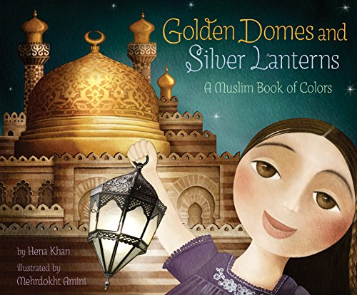 (Golden Domes and Silver Lanterns: A Muslim Book of Colors)