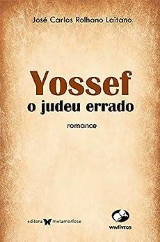 Yossef, o judeu errado por [Laitano, José Carlos Rolhano]