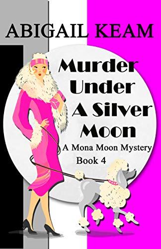 Murder Under A Silver Moon: A Mona Moon Mystery by [Keam, Abigail]