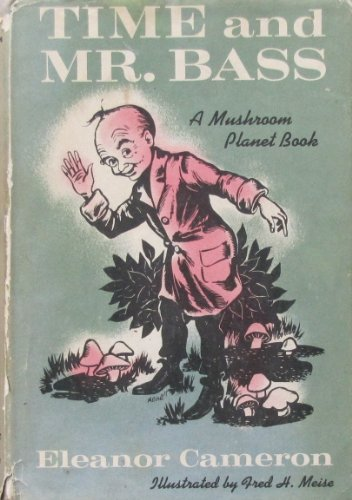 Time and Mr. Bass: A Mushroom Planet Book