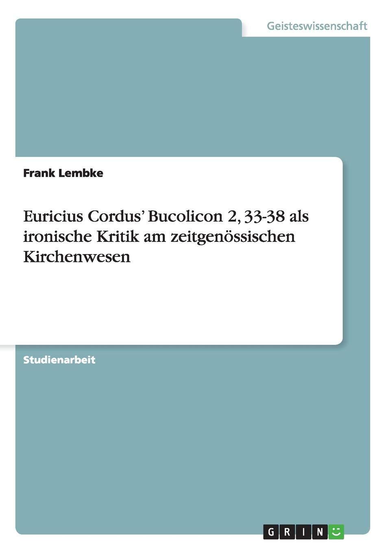 Euricius Cordus Bucolicon 2, 33-38 als ironische Kritik am zeitgenössischen Kirchenwesen: Amazon.es: Lembke, Frank: Libros en idiomas extranjeros