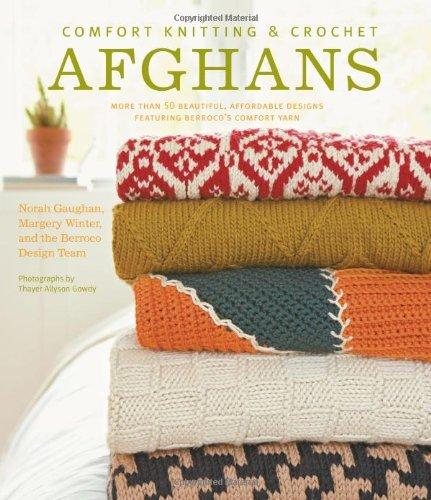 Comfort Knitting  Crochet: Afghans: More Than 50 Beautiful, Affordable Designs Featuring Berroco's Comfort Yarn