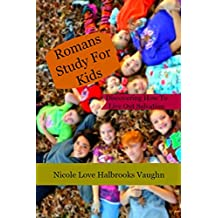 Romans Study For Kids: Discovering How To Live Out Salvation (Ministration Book 5)