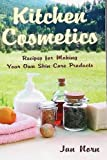 Kitchen Cosmetics: Recipes for Making Your Own Skin Care Products
