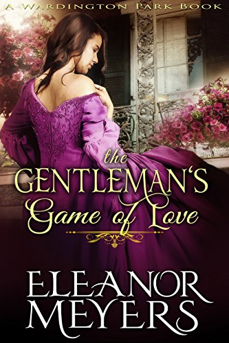 Regency Romance: The Gentleman's Game of Love (A Wardington Park Book): The Elkins Brothers : Historical Romance