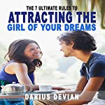 The 7 Ultimate Rules to Attracting the Girl of Your Dreams | Darius Devian
