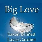 Big Love | Saxon Bennett,Layce Gardner