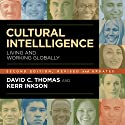 Cultural Intelligence: Living and Working Globally Audiobook by David C. Thomas, Kerr Inkson Narrated by Ken Stephens