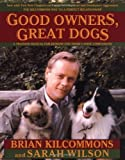 img - for Good Owners, Great Dogs: A Training Manual for Humans and their Canine Companions by Kilcommons, Brian, Wilson, Sarah (2007) Paperback book / textbook / text book