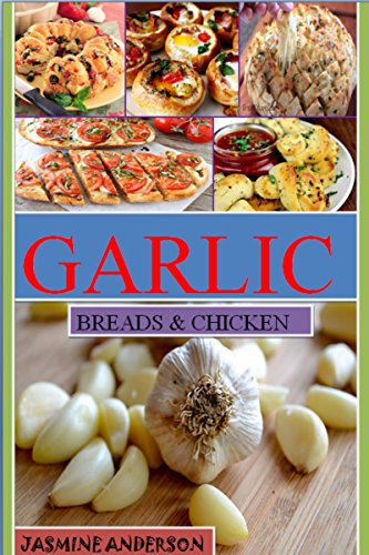THE GARLIC RECIPES: Here is THE Bunch of Healthy, Traditional & Most Delicious Garlic Bread & Chicken Recipes Cook Book with Pictures for Each Recipe by [Anderson, Jasmine]