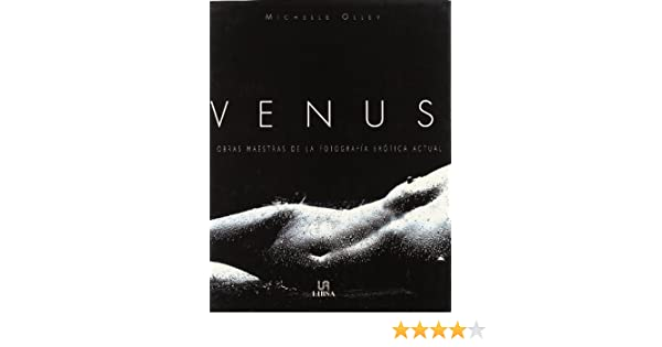 Venus Obras Maetras de la Fotografia Erotica Actual: Michelle Olley: 9788466201261: Amazon.com: Books