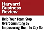 Help Your Team Stop Overcommitting by Empowering Them to Say No | Diana Kander
