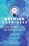 #4: Rethink Happiness: Dare to Embrace God and Experience True Joy