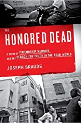 The Honored Dead: A Story of Friendship, Murder, and the Search for Truth in the Arab World Hardcover