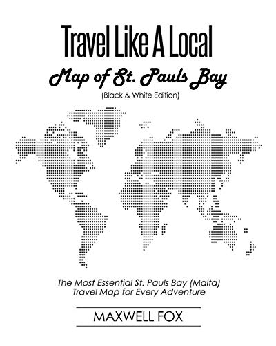 Travel Like a Local - Map of St. Pauls Bay (Black and White Edition): The Most Essential St. Pauls Bay (Malta) Travel Map for Every Adventure
