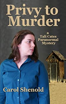 Privy to Murder (a Tali Cates Paranormal Mystery Book 1) by [Shenold, Carol]