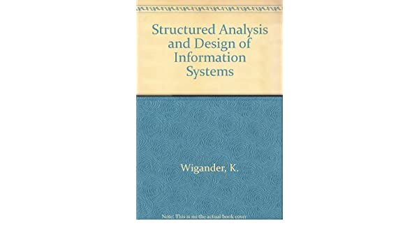 Structured Analysis And Design Of Information Systems Wigander K 9780070150614 Amazon Com Books