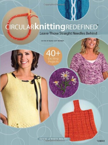 Circular Knitting Redefined: Leave Those Straight Needles Behind
