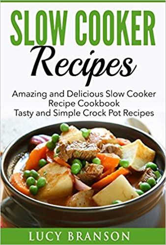 Slow Cooker Recipes: Amazing and Delicious Slow Cooker Recipes Cookbook: Tasty & Simple Crock Pot Recipes (cookbook,meals,for two,slow cooker revolution)