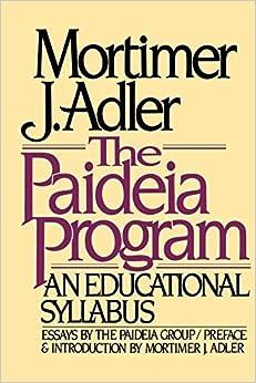 The Paideia Program: An Educational Syllabus by Mortimer Jerome Adler (19-Nov-1984)