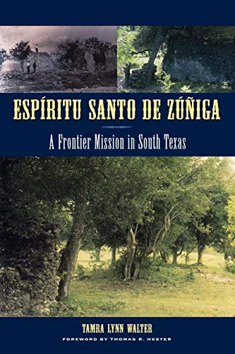 Espíritu Santo de Zúñiga: A Frontier Mission in South Texas (Texas Archaeology and Ethnohistory)