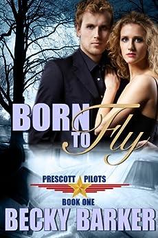Born To Fly (Prescott Pilots Book 1) by [Barker, Becky]