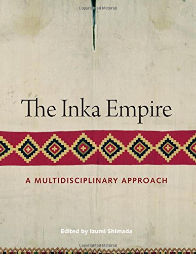The Inka Empire: A Multidisciplinary Approach (The William and Bettye Nowlin Series in Art, History, and Culture of the Western Hemisphere)