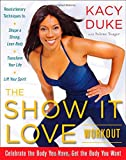 The Show It Love Workout, Kacy Duke and Selene Yeager, 0071494464