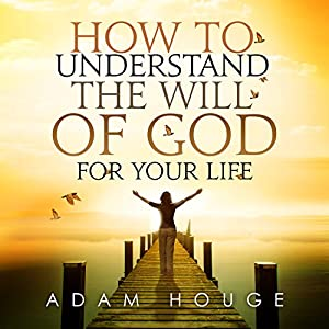 How to Understand the Will of God for Your Life Audiobook