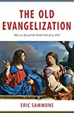 The Old Evangelization: How to Spread the Faith
