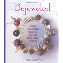 Bejeweled: Beautiful Fashion Jewelry to Make and Wear Using Crystals, Beads, and Charms