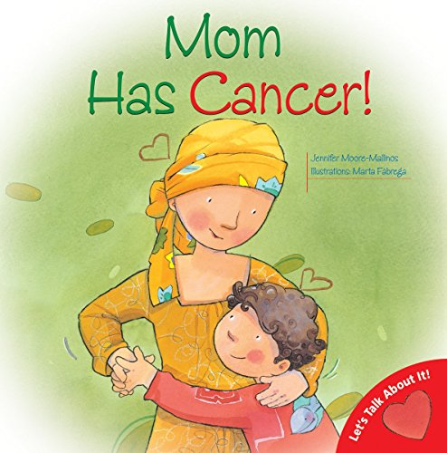 Mom Has Cancer! (Let's Talk About It Series) (My Best Friend Has Cancer)