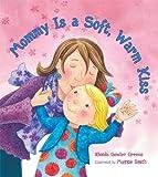 Mommy Is a Soft, Warm Kiss, Rhonda Gowler Greene, 0802797296