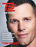 The TB12 Method: How to Achieve a Lifetime of Sustained Peak Performance - Tom Brady