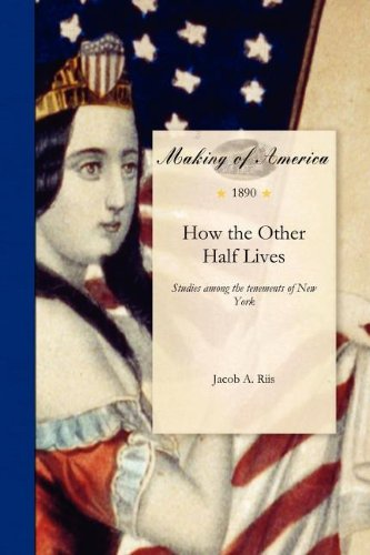 How the Other Half Lives: Studies among the Tenements of New York; with illustrations chiefly from photographs taken by the author (Making of America) pdf epub