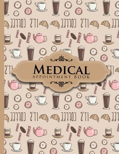 Download Medical Appointment Book: 6 Columns Appointment Log Book, Appointment Time Planner, Hourly Appointment Calendar, Cute Coffee Cover (Volume 30) PDF Text fb2 ebook